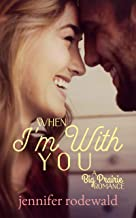 When I'm With You : A Big Prairie Romance