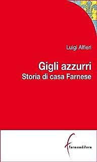 Gigli Azzurri: Storia di casa Farnese tra Parma, Roma e l'Europa (Italian Edition)