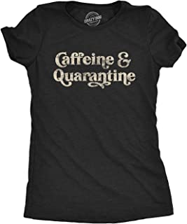 Womens Caffeine and Quarantine Tshirt Funny Social Distancing Coffee Novelty Tee
