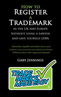 How to Register a Trademark in the UK and Europe Without Using a Lawyer and Save Yourself £100s: Trade Marks Made Easy