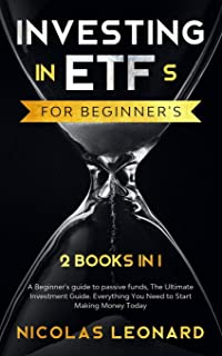 Investing in ETFs For Beginner's: 2 Books in 1: Beginner's Guide to Passive Funds, The Ultimate Investment Guide. Everythi...