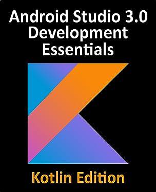 Kotlin Android Studio 3.0 Development Essentials - Android 8 Edition