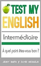 Test My English Intermédiaire: À quel point êtes-vous bon ? (English Edition)