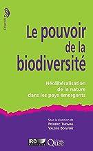 Livres Le pouvoir de la biodiversité: Néolibéralisation de la nature dans les pays émergents PDF
