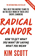 Radical Candor: How to Get What You Want by Saying What You Mean (English Edition)