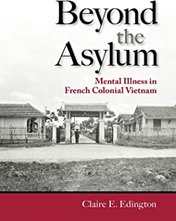Beyond the Asylum: Mental Illness in French Colonial Vietnam (Studies of the Weatherhead East Asian Institute, Columbia University)