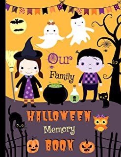 Our Family Halloween Memory Book: Cute Journal to Keep Stories and Photos From Each Year Gathered in One Place with Space for Pictures or Sketches and Text