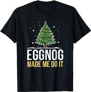 Eggnog Made Me Do It Funny Christmas Beverage T-Shirt