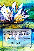 A Daybook for June in Yellow Springs, Ohio: A Memoir in Nature (A Daybook for the Year in Yellow Springs, Ohio) (Volume 6)