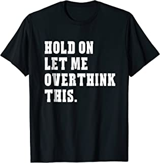 Hold On Let Me Overthink This Funny Sayings T-shirt