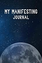 MY MANIFESTING JOURNAL: Manifestation Planner Journal Notebook. 80 BLANK pages for sketching doodling vision board making 80 journal paper pages for ... your desires dreams. Moon Universe Design