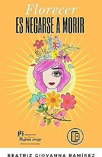 Florecer es negarse a morir (Mujeres Coraje, Historias de Amor propio nº 3)