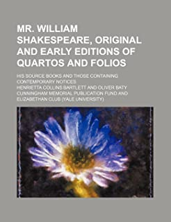 Mr. William Shakespeare, Original and Early Editions of Quartos and Folios; His Source Books and Those Containing Contempo...