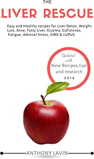 THE LIVER RESCUE DIET PLAN:: Easy and Healthy recipes for Liver Detox, Weight Loss, Acne, Fatty Liver, Eczema, Gallstones, Fatigue, Adrenal Stress, SIBO & LUPUS