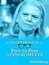 Ginni Rometty Peer to Peer: The David Rubenstein Show - Bloomberg