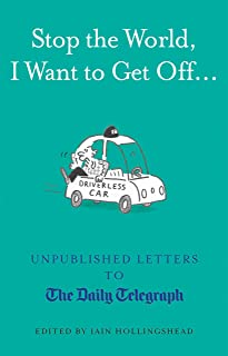 Stop the World, I Want to Get Off...: Unpublished Letters to the Telegraph