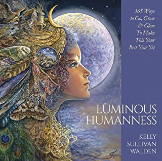 Luminous Humanness: 365 Ways to Go, Grow & Glow to Make This Your Best Year Yet