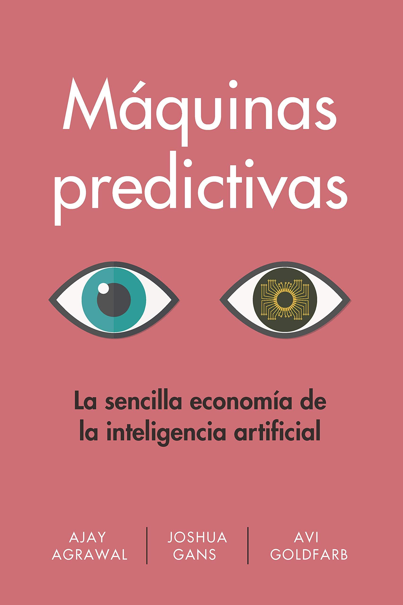 Máquinas predictivas: La sencilla economía de la inteligencia artificial (Spanish Edition)