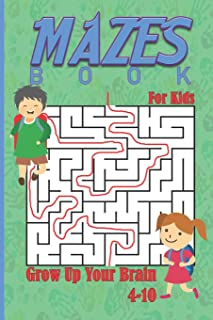 Mazes Book For Kids (4-10): Grow Up Your Brain