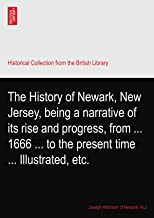 The History of Newark, New Jersey, being a narrative of its rise and progress, from ... 1666 ... to the present time ... Illustrated, etc.