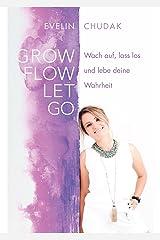 Grow, Flow, Let Go: Wach auf, lass los und lebe deine Wahrheit Kindle Ausgabe