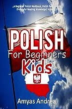 Polish  for Beginners Kids: A Beginner Polish Workbook, Polish for Kids First Words (Polish for Reading Knowledge) Volume 1! (Polish Books for Children Series) (Polish Edition)
