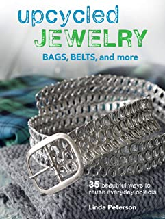 Upcycled Jewelry: 35 beautiful projects made from recycled materials