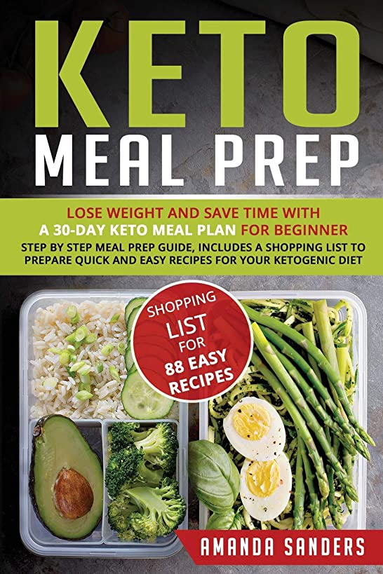 Keto Meal Prep: Lose Weight and Save Time with a 30-Day Keto Meal Plan for Beginner. Step by Step Meal Prep Guide, Includes a Shopping List to Prepare Quick and Easy Recipes for your Ketogenic Diet