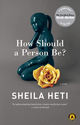 How Should a Person Be?: A Novel from Life by Heti, Sheila (2013) Paperback