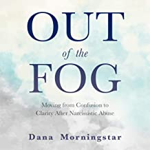 Out of the Fog: Moving from Confusion to Clarity After Narcissistic Abuse
