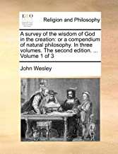 A survey of the wisdom of God in the creation: or a compendium of natural philosophy. In three volumes. The second edition. ...  Volume 1 of 3