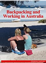 Backpacking and Working in Australia: A Guide to Everything Backpackers Want to See, Do and Experience on a Working Holiday in Australia