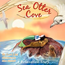 Sea Otter Cove: A Relaxation Story Helping Children to Decrease Stress and Anger While Promoting Peaceful Sleep