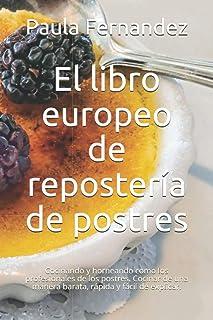 El libro europeo de repostería de postres: Cocinando y horneando como los profesionales de los postres. Cocinar de una man...