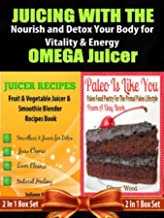 Juicing with the Omega Juicer: Nourish and Detox Your Body for Vitality and Energy - 4 In 1 Box Set: 4 In 1 Box Set: Book 1: Juicing To Lose Weight Book ... Smoothie Recipes Book 4: Paleo Is Like You
