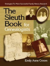 The Sleuth Book for Genealogists. Strategies for More Successful Family History Research
