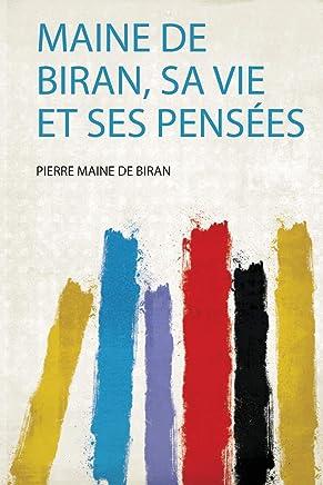 Maine De Biran, Sa Vie Et Ses Pensées