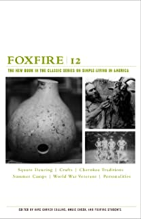 Foxfire 12: The New Book in the Classic Series on Simple Living in America (Foxfire Series)