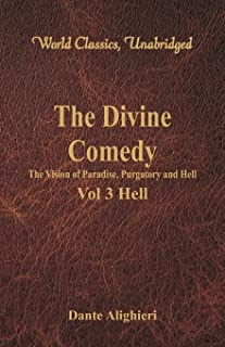 The Divine Comedy - The Vision of Paradise, Purgatory and Hell -: Vol 3 Hell (World Classics, Unabridged)
