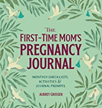The First-Time Mom's Pregnancy Journal: Monthly Checklists, Activities, & Journal Prompts PDF
