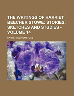 The Writings of Harriet Beecher Stowe (Volume 14); Stories, Sketches and Studies