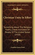 Christian Unity In Effort: Something About The Religious Faiths, Creeds And Deed Of People Of The United States (1910)