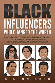Black Influencers Who Changed the World: Biographies of Harriet Tubman, Martin Luther King Jr., Rosa Parks, Oprah, Nelson ...