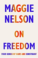 On Freedom: Four Songs of Care and Constraint Kindle Edition