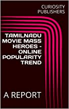TAMILNADU MOVIE MASS HEROES – ONLINE POPULARITY TREND: A REPORT