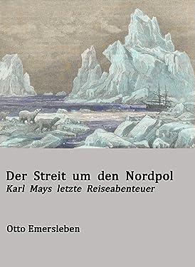 Der Streit um den Nordpol - Karl Mays letzte Reiseabenteuer (German Edition)