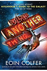 And Another Thing... (Hitchhiker's Guide to the Galaxy Book 6) Kindle Edition