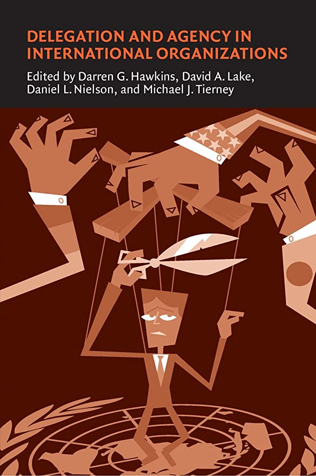 深さわずらわしい審判Delegation and Agency in International Organizations (Political Economy of Institutions and Decisions)