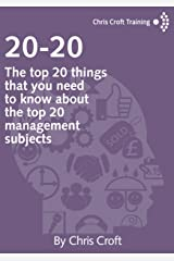20-20 Management: The top 20 things that you need to know about the top 20 management subjects Kindle Edition