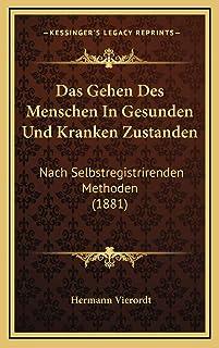 Das Gehen Des Menschen In Gesunden Und Kranken Zustanden: Nach Selbstregistrirenden Methoden (1881)